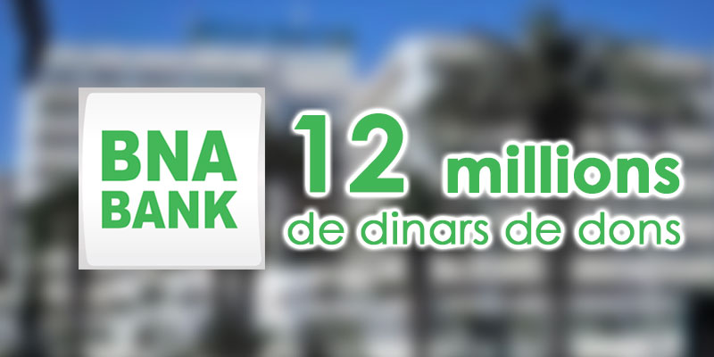 La BNA offre un don de 12 Millions de Dinars