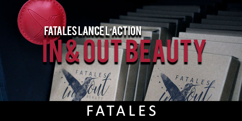 En vidéos : Fatales lance l'action In & Out Beauty au profit des associations humanitaires