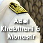 Qui est Adel Khabthani nouveau gouverneur de Monastir ?