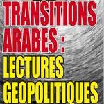 'Transitions arabes : Lectures géopolitiques', thème d'une conférence samedi 14 juin à Tunis