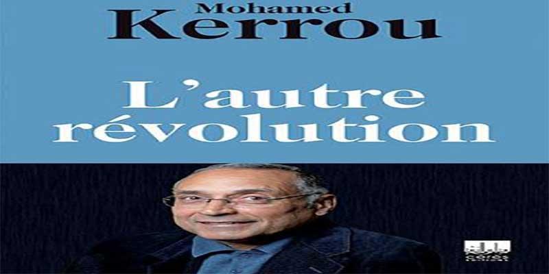 Une rencontre avec Mohamed Kerrou autour de son ouvrage L'autre révolution