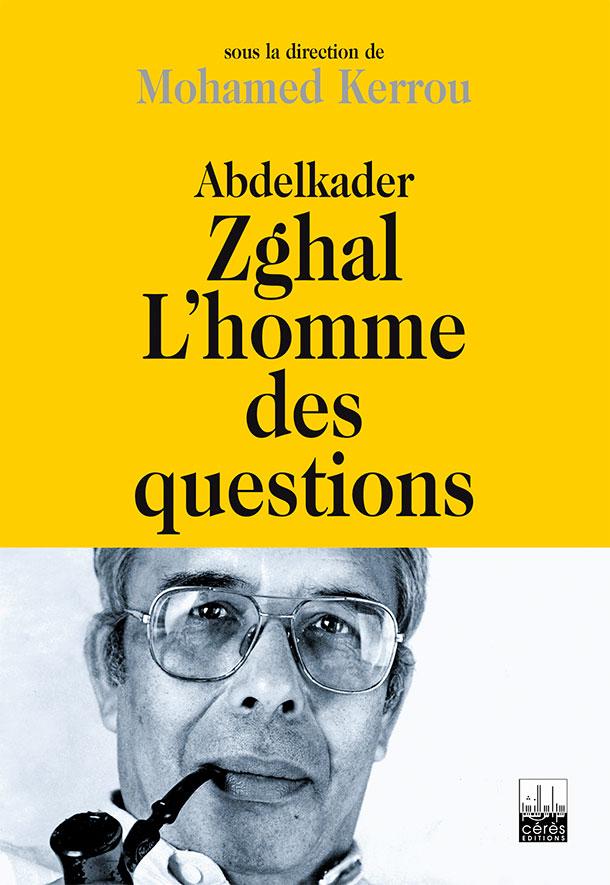 Abdelkader Zghal l'homme des questions, le nouveau livre de Mohamed Kerrou